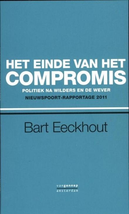 Het einde van het compromis : politiek na Wilders en De Wever : Nieuwspoort-rapportage 2011