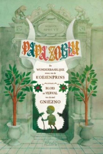 Papa Zoglu : de wonderbaarlijke reizen van de koeienprins, oftewel Bloei en verval van de stad Gniezno