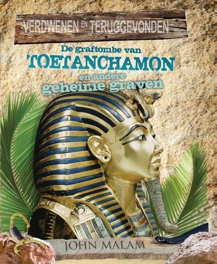 De graftombe van Toetanchamon en andere geheime graven