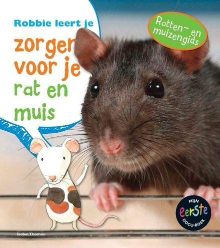 Robbie leert je zorgen voor je rat en muis : ratten- en muizengids