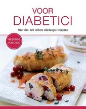 Voor diabetici : meer dan 120 lekkere alledaagse recepten