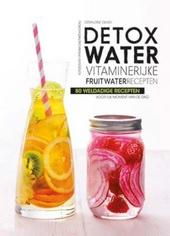 Detox water : vitaminerijke fruitwaterrecepten : 80 recepten voor elk moment van de dag