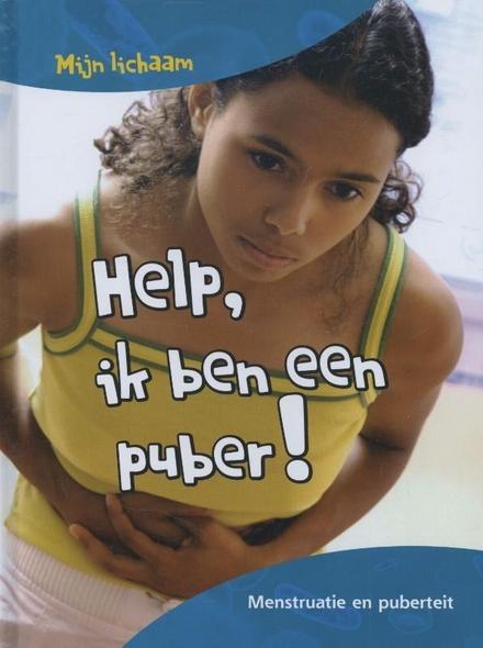 Help, ik ben een puber! : menstruatie en pubertijd