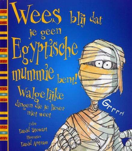 Wees blij dat je geen Egyptische mummie bent! : walgelijke dingen die je liever niet weet