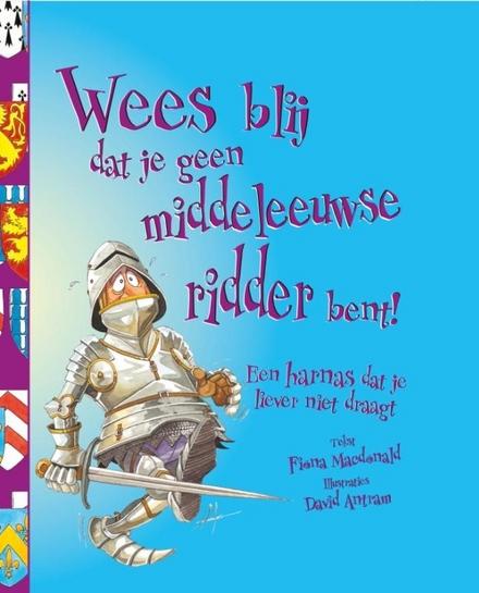 Wees blij dat je geen middeleeuwse ridder bent! : een harnas dat je liever niet draagt