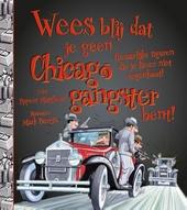 Wees blij dat je geen Chicago-gangster bent! : gevaarlijke figuren die je liever niet tegekomt!