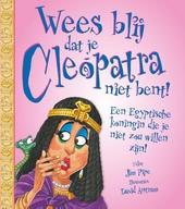 Wees blij dat je Cleopatra niet bent! : een Egyptische koningin die je niet zou willen zijn!