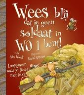 Wees blij dat je geen soldaat in W.O.I bent! : loopgraven waar je liever niet in zit