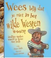 Wees blij dat je niet in het Wilde Westen woont! : stoffige stadjes waarin je liever niet leeft