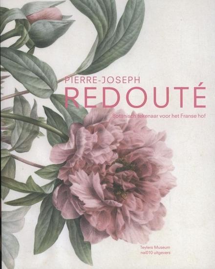 Pierre-Joseph Redouté : botanisch tekenaar voor het Franse hof