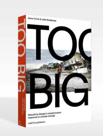 Too big : rebuild by design : a transformative approach to climate change