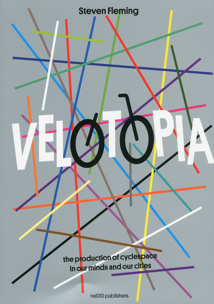Velotopia : the production of cyclespace in our minds and our cities