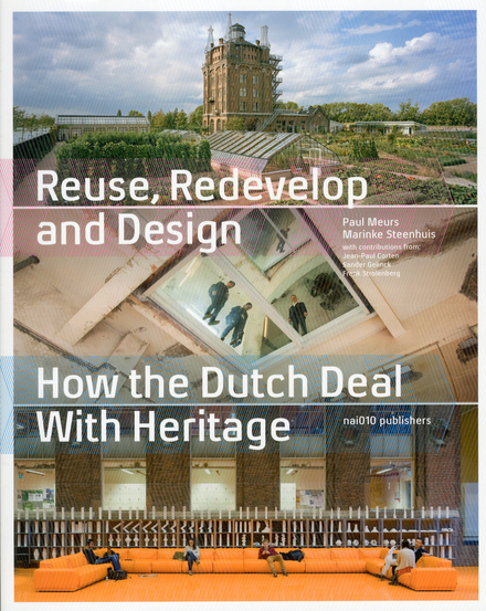 Reuse, redevelop and design : how the Dutch deal with heritage