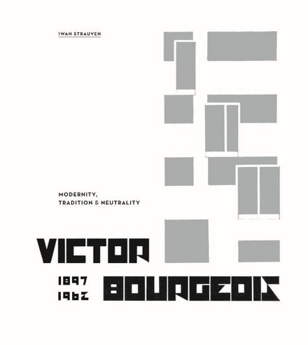 Victor Bourgeois 1897-1962 : modernity, tradition & neutrality