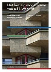 Het bezield modernisme van A.H. Wegerif : architectuur als beschavingsideaal