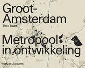 Groot Amsterdam : metropool in ontwikkeling