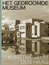 Het gedroomde museum : Kunstmuseum Den Haag