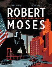 Robert Moses : de man die New York bouwde