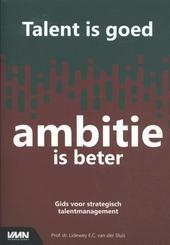 Talent is goed, ambitie is beter : gids voor strategisch talentmanagement