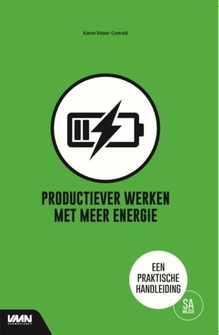 Productiever werken met meer energie : een praktische handleiding