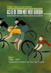 Als je de Tour niet hebt gereden ... : biografieën van alle Nederlandse deelnemers. Deel 1, 1936-1971 : Nederland ...