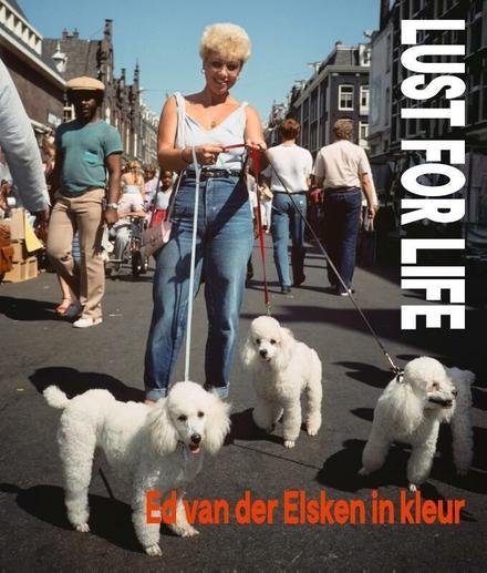 Lust for Life : Ed van der Elsken in kleur