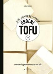 Groene tofu : meer dan 65 gezonde recepten met tofu