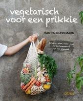 Vegetarisch voor een prikkie : lekker eten voor jou, je portemonnee en de planeet