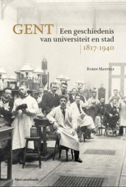 Gent : een geschiedenis van universiteit en stad 1817-1940
