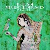 Onbekende kunstschatten : de Bundi-muurschilderingen in Rajasthan