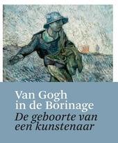 Van Gogh in de Borinage : de geboorte van een kunstenaar