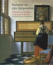 Vermeer en zijn tijdgenoten : Hollandse genrestukken uit de Royal Collection