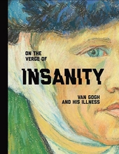 On the verge of insanity : Van Gogh and his illness