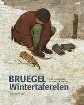 Bruegels wintertaferelen : historici en kunsthistorici in dialoog / onder redactie van Tine Luk Meganck en Sabine van Sprang