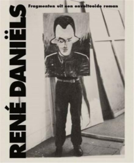 René Daniëls : fragmenten uit een onvoltooide roman