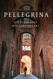 Pellegrina : een Italiaanse wielerbedevaart