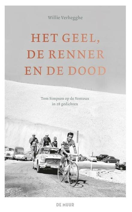Het geel, de renner en de dood : Tom Simpson op de Ventoux, in 28 gedichten