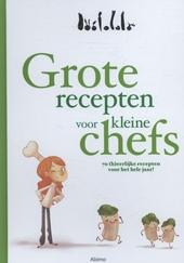 Grote recepten voor kleine chefs : 70 (h)eerlijke recepten voor het hele jaar!