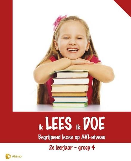 Ik lees, ik doe : begrijpend lezen op AVI-niveau. 2e leerjaar ; groep 4