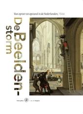De Beeldenstorm : van oproer tot opstand in de Nederlanden 1566