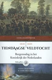 Tiendaagse veldtocht 1830-1839 : burgeroorlog in het Koninkrijk der Nederlanden