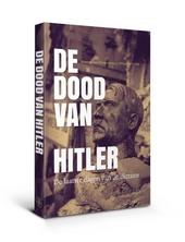 De dood van Hitler : leven, einde en postume legendevorming
