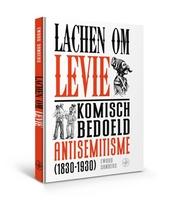 Lachen om Levie : komisch bedoeld antisemitisme (1830-1930)