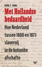 Met Hollandse bedaardheid : hoe Nederland tussen 1800 en 1873 slavernij in de koloniën afschafte