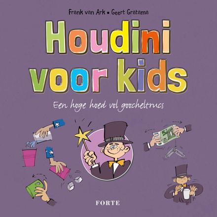 Houdini voor kids : een hoge hoed vol goocheltrucs