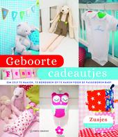 Geboortecadeautjes : om zelf te naaien, te borduren of te haken voor de pasgeboren baby