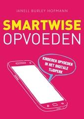 Smartwise opvoeden : kinderen opvoeden in het digitale tijdperk
