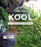 Alles over kool : in je moestuin en op je bord : soorten – verbouwen – recepten