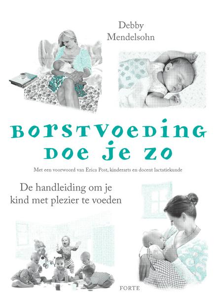 Borstvoeding doe je zo : de handleiding om je kind met plezier te voeden