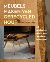 Meubels maken van gerecycled hout : 20 projecten om in een weekend te maken